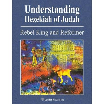 Understanding Hezekiah of Judah: Rebel King and Reformer - [Livre en VO]