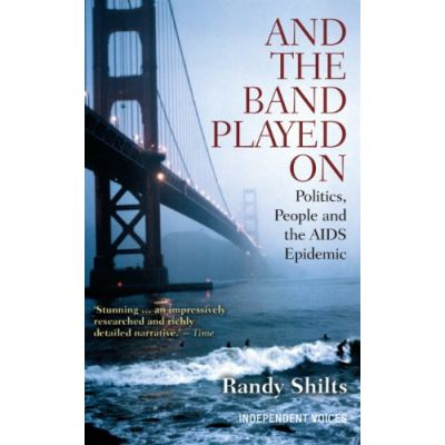 And the Band Played On Randy Shilts