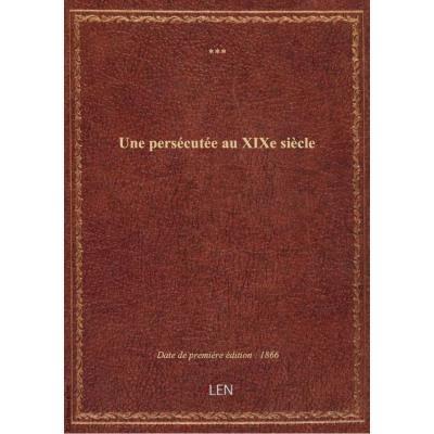 Une persécutée au XIXe siècle / par MXXX