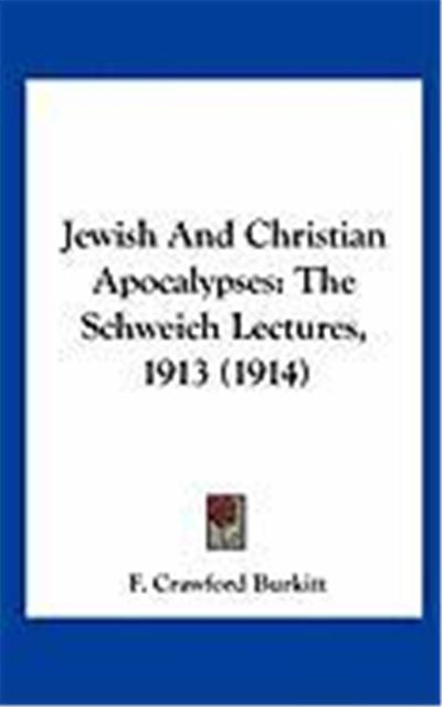 Jewish and Christian Apocalypses: The Schweich Lectures, 1913 (1914)