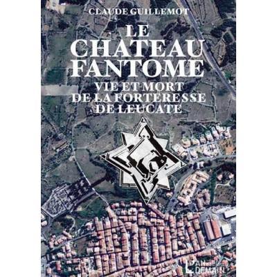 Le Chateau Fantôme , Vie Et Mort De La Forteresse De Leucate