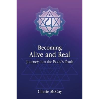 Becoming Alive and Real: Journey into the Body's Truth - [Version Originale]