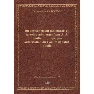 Du dessèchement des marais et terreins submergés / par A. J. Boudin, … impr. par autorisation du Comité de salut public