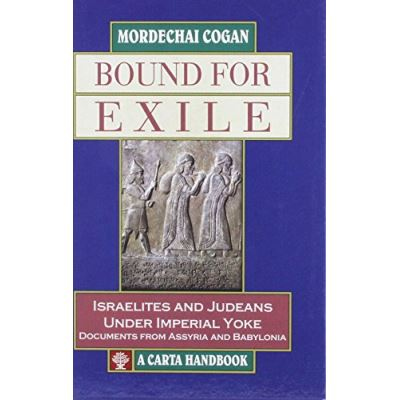 Bound for Exile: Israelites and Judeans Under Imperial Yoke, Documents from Assyria and Babylon - [Livre en VO]