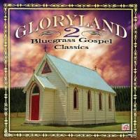 Gloryland 2-Bluegrass Gospel Classics