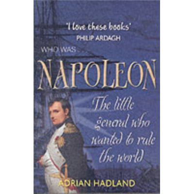 Who Was...Napoleon: The Little General Who Wanted to Rule the World