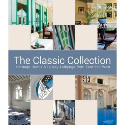 The Classic Collection: Heritage Hotels & Luxury Lodgings from East and West - [Version Originale]