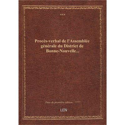 Procès-verbal de l'Assemblée générale du District de Bonne-Nouvelle...