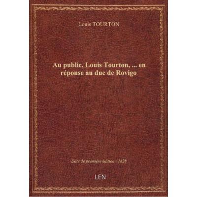 Au public, Louis Tourton,... en réponse au duc de Rovigo