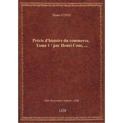 Précis d'histoire du commerce. Tome 1 / par Henri Cons,...
