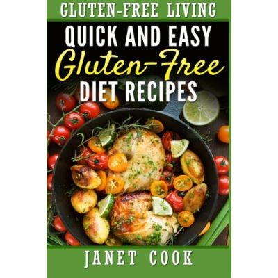Quick and Easy Gluten-Free Diet Recipes: Volume 1 (Gluten Free living) - [Version Originale]