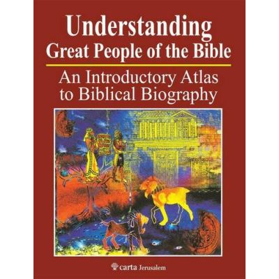 Understanding Great People of the Bible: An Introductory Atlas to Biblical Biography - [Livre en VO]