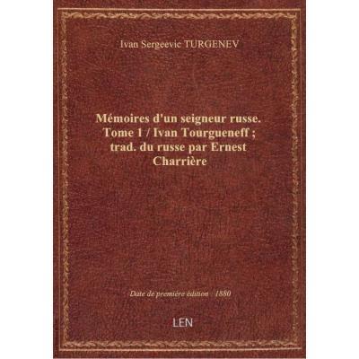 Mémoires d'un seigneur russe. Tome 1 / Ivan Tourgueneff , trad. du russe par Ernest Charrière