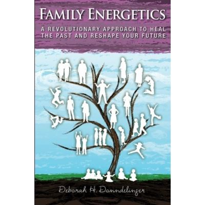 Family Energetics: A Revolutionary Approach To Heal the Past and Reshape Your Future - [Livre en VO]