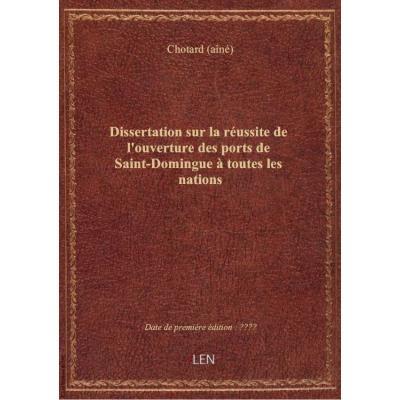 Dissertation sur la réussite de l'ouverture des ports de Saint-Domingue à toutes les nations , serva