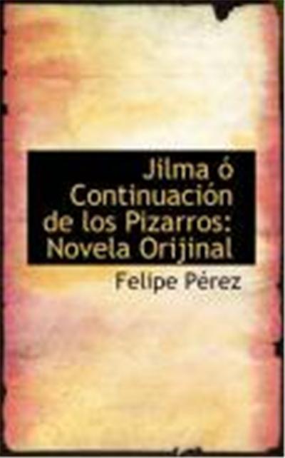 Jilma Continuacin de Los Pizarros: Novela Orijinal