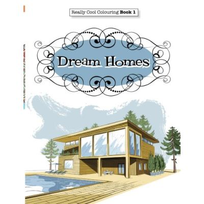 Really COOL Colouring Book 1: Dream Homes & Interiors: Volume 1 (Really COOL Colouring Books)