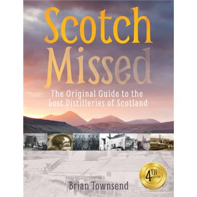 Scotch Missed - The Original Guide To The Lost Distilleries Of Scotland (Paperback)