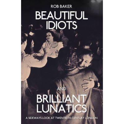 Beautiful Idiots and Brilliant Lunatics: A Sideways Look at Twentieth-Century London - [Version Originale]