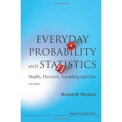 Everyday Probability And Statistics: Health, Elections, Gambling And War (2nd Edition) - [Livre en VO]