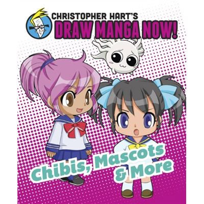 Chibis, Mascots, And More (Christopher Hart'S Draw Manga Now!) (Paperback)