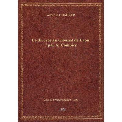 Le divorce au tribunal de Laon / par A. Combier