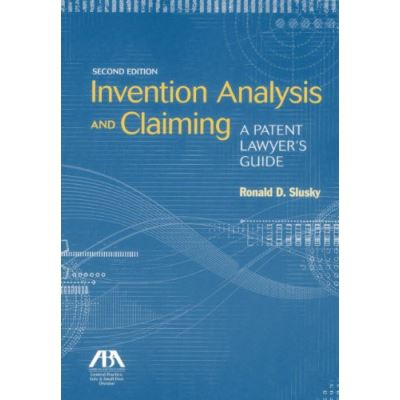 Invention Analysis and Claiming: A Patent Lawyer's Guide - [Livre en VO]