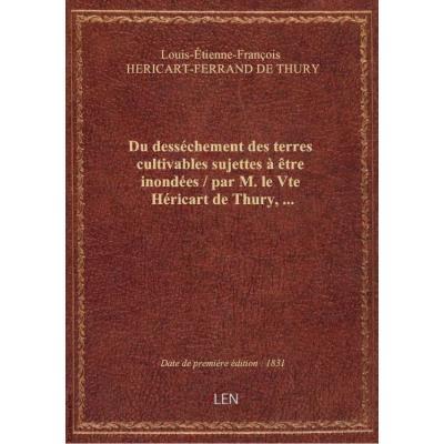 Du desséchement des terres cultivables sujettes à être inondées / par M. le Vte Héricart de Thury,...