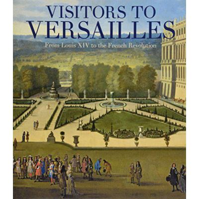 Visitors to Versailles - From Louis XIV to the French Revolution - [Version Originale]