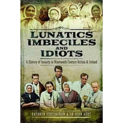 Lunatics Imbeciles & Idiots