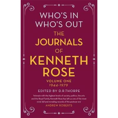 Who's In, Who's Out: The Journals of Kenneth Rose: Volume 1 1944-1979 - [Version Originale]