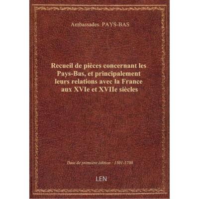 Recueil de pièces concernant les Pays-Bas, et principalement leurs relations avec la France aux XVIe et XVIIe siècles