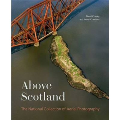 Above Scotland: The National Collection Of Aerial Photography (Paperback)