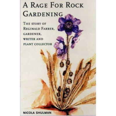 A Rage for Rock Gardening: The Story of Reginald Farrer