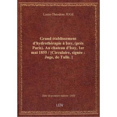 Grand établissement d'hydrothérapie à Issy, (près Paris). Au chateau d'Issy, 1er mai 1855 / [Circulaire, signée : Juge, de Tulle.]
