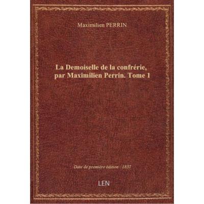 La Demoiselle de la confrérie, par Maximilien Perrin. Tome 1
