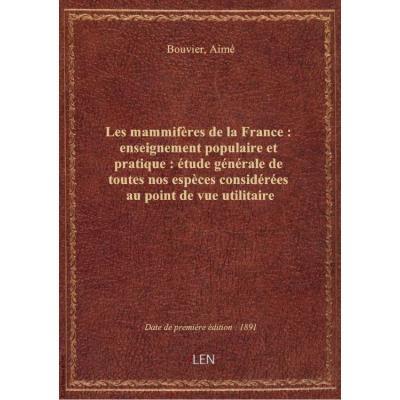 Les mammifères de la France : enseignement populaire et pratique : étude générale de toutes nos espè