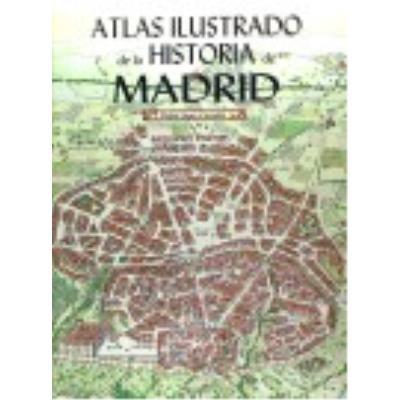 Atlas Ilustrado De La Historia De Madrid - López Carcelén Pedro