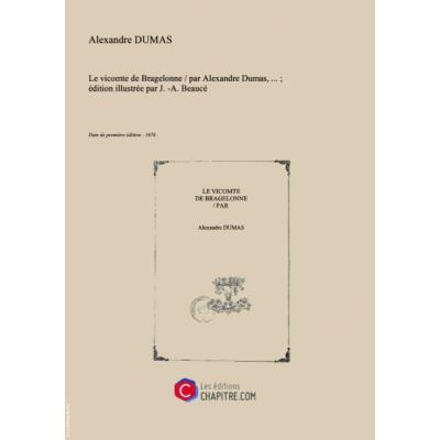 Le vicomte de Bragelonne par Alexandre Dumas,... - édition illustrée par J.-A. Beaucé [Edition de 1876]