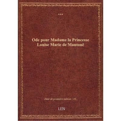 Ode pour Madame la Princesse Louise Marie de Mantouë