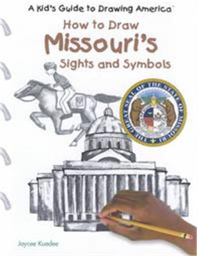 How to Draw Missouri's Sights and Symbols, A Kid's Guide to Drawing America