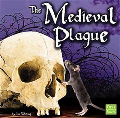 The Medieval Plague, First Facts Series