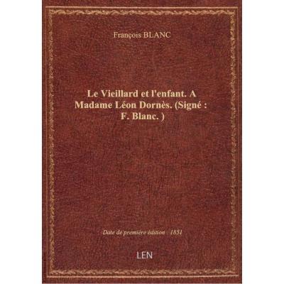 Le Vieillard et l'enfant. A Madame Léon Dornès. (Signé : F. Blanc.)