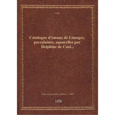 Catalogue d'émaux de Limoges, porcelaines, aquarelles par Delphine de Cool...