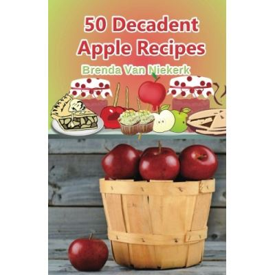 50 Decadent Apple Recipes - [Version Originale]