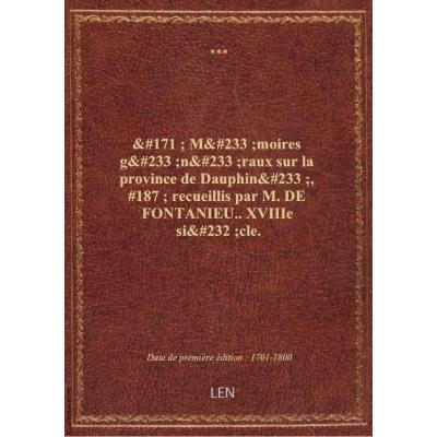 ' Mémoires généraux sur la province de Dauphiné, '' recueillis par M. DE FONTANIEU.. XVIIIe siècle.