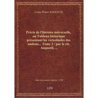 Précis de l'histoire universelle, ou Tableau historique présentant les vicissitudes des nations....