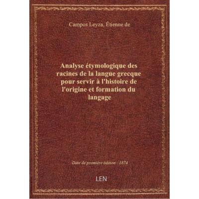 Analyse étymologique des racines de la langue grecque pour servir à l'histoire de l'origine et forma