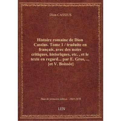 Histoire romaine de Dion Cassius. Tome 1 / traduite en français, avec des notes critiques, historiqu