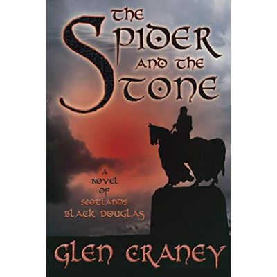 The Spider and the Stone: A Novel of Scotland's Black Douglas - [Version Originale]